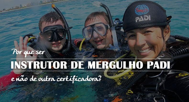 Por que ser instrutor de mergulho PADI e não de outra certificadora?