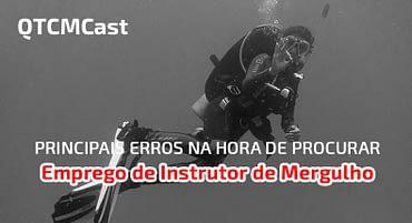 [QTCMCast #05] Principais erros na hora de procurar um emprego de instrutor de mergulho