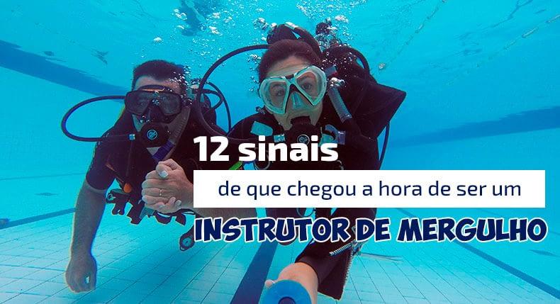 12 sinais de que chegou a hora de ser um Instrutor de Mergulho