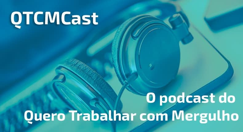 QTCM Cast: o novo podcast do portal Quero Trabalhar Com Mergulho