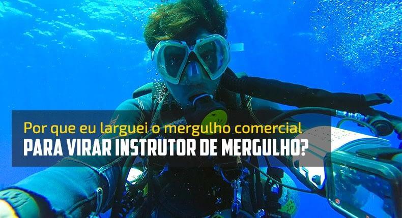 Por que eu larguei o mergulho comercial para virar instrutor de mergulho?