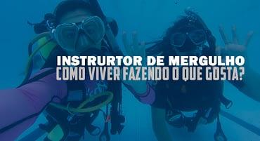 Trabalho de instrutor de mergulho: como viver fazendo o que gosta?
